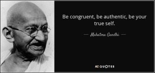 quote-be-congruent-be-authentic-be-your-true-self-mahatma-gandhi-58-37-94 - Copy