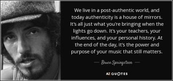 quote-we-live-in-a-post-authentic-world-and-today-authenticity-is-a-house-of-mirrors-it-s-bruce-springsteen-52-76-00